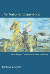 The Rational Imagination - How People Create Alternatives to Reality | Ruth M J Byrne |
