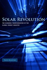 Solar Revolution - The Economic Transformation of the Global Energy Industry | Travis Bradford |