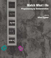 Watch What I Do - Programming by Demonstration | Allen Cypher |