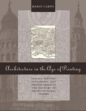 Architecture in the Age of Printing - Orality, Writing, Typography & Printed Images in the History of Architectural Theory