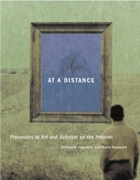 At A Distance - Precursors to Art and Activism on the Internet | Annmarie Chandler |