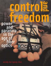 Control and Freedom - Power and Paranoia in the Age of Fiber Optics