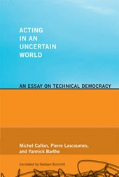 Acting in an Uncertain World - An Essay on Technical Democracy Translated by Graham Burchell from French