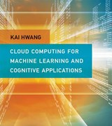 Cloud Computing for Machine Learning and Cognitive Applications | Kai Hwang |