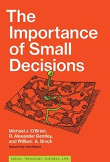 The Importance of Small Decisions | Texas A Michael J. (vice-President For Academic Affairs And Provost & M University  San Antonio) O'brien ; R. Alexander (professor, University of Tennessee) Bentley ; William A. (vilas Research Professor Emeritus, University of Wisconsin-Madison) Brock |