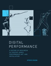 Digital Performance - A History of New Media in Theatre, Dance, Performance Art and Installation