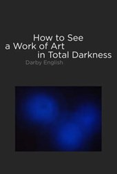 How to See a Work of Art in Total Darkness | Darby English |