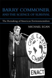 Barry Commoner and the Science of Survival - The Remaking of American Environmentalism