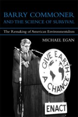 Barry Commoner and the Science of Survival - The Remaking of American Environmentalism | Michael Egan |