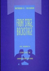 Front Stage, Backstage - The Dramatic Structure of  Labor Negotiations | Raymond A Friedman |