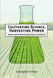 Cultivating Science, Harvesting Power - Science and Industrial Agriculture in California