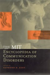 The MIT Encyclopedia of Communication Disorders | Raymond D Kent |