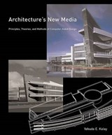 Architecture's New Media - Principles, Theories and Methods of Computer-Aided Design | Yehuda E Kalay |