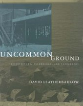 Uncommon Ground - Architecture, Technology & Topography | David Leatherbarrow |