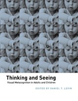 Thinking and Seeing - Visual Metacognition in Adults and Children | Daniel T Levin |
