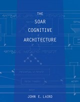 The Soar Cognitive Architecture | John E. Laird |