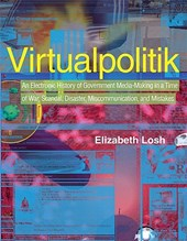 Virtualpolitik - An Electronic History of Government Media-Making in a Time of War, Scandal, Scandal, Disaster, Miscommunication, and Mistakes