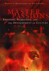 Master Passions - Emotion, Narrative & the Development of Culture | M Moldoveanu |
