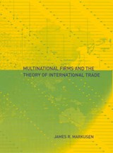 Multinational Firms and the Theory of International Trade | James R Markusen |