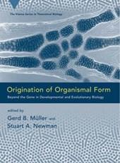 Origination of Organismal Form - Beyond the Gene in Developmental & Evolutionary Biology