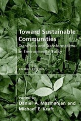 Toward Sustainable Communities - Transition and Transformations in Environmental Policy | Daniel A Mazmanian |