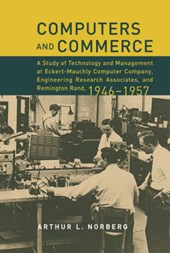 Computers and Commerce - A Study of Tecnology and Management at Eckert-Mauchly Computer Company, Engineering Research Associates, and Remington Ran