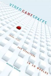 Video Game Spaces - Image, Play, and Structure in 3D Worlds