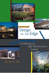 Design on the Edge - The Making of a High-Performance Building | David W Orr |
