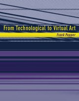 From Technological to Virtual Art | Frank Popper |