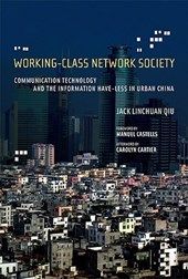 Working-Class Network Society - Communicaion Technology and the Information Have-Less in China