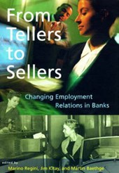 From Tellers to Sellers - Changing Employment Relations in Banks
