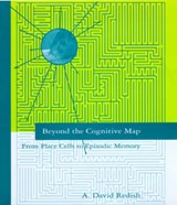 Beyond the Cognitive Map - From Place Cells to Episodic Memory | David Redish |