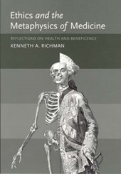 Ethics and the Metaphysics of Medicine - Reflections on Health and Beneficience