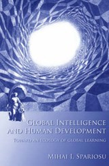 Global Intelligence and Human Development - Toward an Ecology of Global Learning | Mihai I Spariosu |