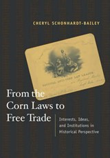 From the Corn Laws to Free Trade - Interests, Ideas and Institutions in Historical Perspective | Cheryl Schonhardt-bail |