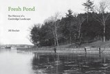 Fresh Pond - The History of a Cambridge Landscape | Jill Sinclair |