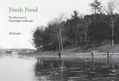 Fresh Pond - The History of a Cambridge Landscape
