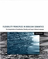 Flexibility Principles of Boolean Semantics - The Interpretation of Coordination, Plurality & Scope Scope in Natural Language | Yoad Winter |