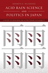 Acid Rain Science and Politics in Japan - A History of Knowledge and Action toward Sustainability | Kenneth E Wilkening |