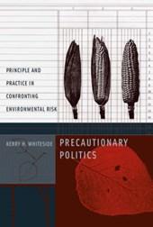 Precautionary Politics - Principle and Practice in  Confronting Environmental Risk