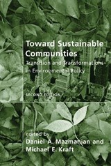 Toward Sustainable Communities - Transition and Transformations in Environmental Policy 2e | Daniel A. Mazmanian |