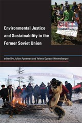 Environmental Justice and Sustainability in the Former Soviet Union | Julian Agyeman |