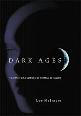 Dark Ages - The Case for a Science of Human Behavior | Lee Mcintyre |