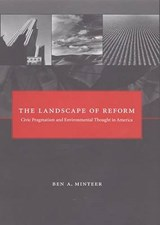 The Landscape of Reform - Civic Pragmatism and Environmental Thought in America | Ben A Minteer |