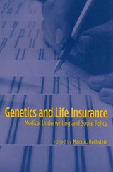 Genetics and Life Insurance - Medical Underwriting and Social Policy | Mark A. Rothstein |