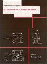 Everyday Engineering - An Ethnography of Design and Innovation | Dominique Vinck |