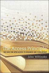 The Access Principle - The Case for Open Access to  Research and Scholarship | John Willinsky |