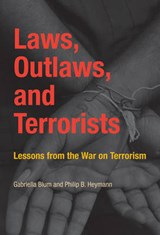 Laws, Outlaws, and Terrorists - Lessons from the War on Terrorism | Gabriella Blum |