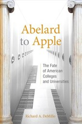 Abelard to Apple - The Fate of American Colleges and Universities