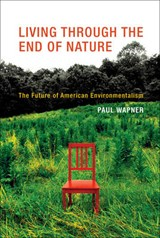 Living Through the End of Nature - The Future of American Environmentalism | Paul Wapner |